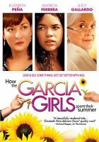 Cover image for How the Garcia girls spent their summer [DVD] / Maya Releasing and Loosely Based Pictures presents a Georgina Garcia Riedel film ; produced by Olga M. Arana, Georgina Garcia Riedel ; written & directed by Georgina Garcia Riedel.