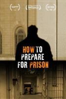 Cover image for How to prepare for prison [DVD] / director, Matt Gallagher.