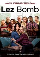 Cover image for Lez bomb [DVD] / Sprockefeller Pictures presents ; produced by Rob Moran, Martin Sprock, Jenna Laurenzo, Ryan R. Johnson ; written & directed by Jenna Laurenzo.
