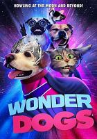 Cover image for Wonder dogs [DVD] / director, Jason Wright.
