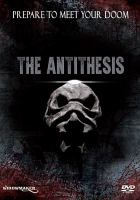 Cover image for The antithesis [DVD] / directed by Francesco Mirabelli.