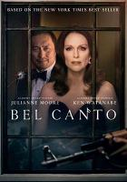 Cover image for Bel canto [DVD] / directed by Paul Weitz.