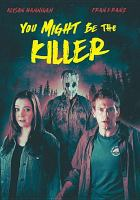 Cover image for You might be the killer [DVD] / Curmudgeon Films and Vital Signs Entertainment production ; screenwriters, Covis Berzoyne, Thomas P. Vitale, Brett Simmons ; produced by Griff Furst [and others] ; directed by Brett Simmons.