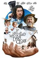Cover image for The man who killed Don Quixote [DVD] / a Screen Media release ; Alacran Pictures presents ; a Tornasol production ; with Kinology, Entre Chien et Loup, Ukbar Filmes, El Hombre que Mató a Don Quijote, Carisco Producciones ; in co-production with Recorded Picture Company ; produced by Mariela Besuievsky, Gerardo Herrero, Amy Gilliam, Grégoire Melin, Sébastien Delloye ; written by Terry Gilliam & Tony Grisoni ; directed by Terry Gilliam.