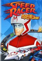 """Cover image for Speed racer [DVD] : race to the future / directed by Robert H. """"BOB"""" Fuentes III."""