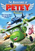 Cover image for The adventures of Petey and friends [DVD] / Uncork'd Entertainment and ITN Distribution present an ORI Animation production ; written by Fang Wen ; directed by Qiao Fang.