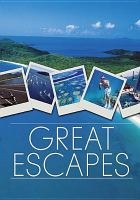 Cover image for Great escapes [DVD] / director, Richard Scotts.