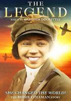 Cover image for The legend [DVD] : the Bessie Coleman story / Soundview presents ; produced, written and directed by Gardner Doolittle.
