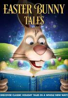 Cover image for Easter Bunny tales [DVD] / Wownow Entertainment presents ; directed by Sandy Lynn Smith ; produced by Sandy Lynn Smith.
