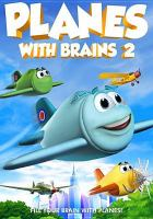 Cover image for Planes with brains 2 [DVD] / Wownow Entertainment presents ; directed and produced by Evan Tramel.