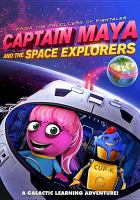 Cover image for Captain Maya and the space explorers [DVD] / Dreamscape presents ; Wownow Entertainment ; written by Katie Simonin ; produced by Chris Young ; directed by Izzy Clarke.