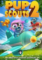 Cover image for Pup Scouts 2 [DVD] / WowNow Entertainment ; Dreamscape presents ; directed and produced by Izzy Clarke.