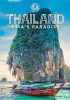 Cover image for Thailand [DVD] : Asia's paradise / Dreamscape presents ; produced by Jadrino Huot and Yohan Leduc ; written by Lyne Lefort adn SImon C. Vaillancourt ; directed by Simon C. Vaillanciourt and Lyne Lefort.