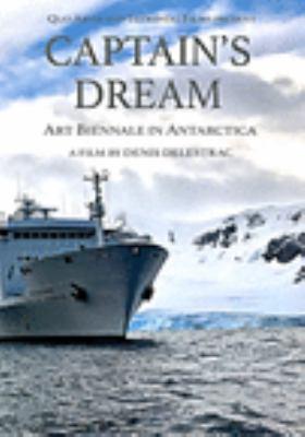 Cover image for Captain's Dream: Art Biennale in Antarctica (DVD) [videorecording].