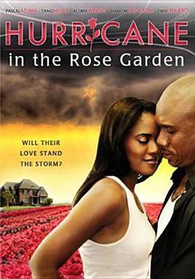 Cover image for Hurricane in the rose garden [DVD] / a Pascal Atuma/Jeremy Scroggins production ; an Ime N. Etuk film ; written by Pascal Atuma & Kamafi Adio ; produced by Pascal Atuma ; produced & directed by Ime N. Etuk.