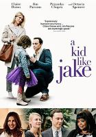 Cover image for A kid like Jake [DVD] / IFC Films and Burn Later Productions present ; a That's Wonderful Productions/Double Nickel Entertainment/Bankside Films production ; written by Daniel Pearle ; produced by Jim Parsons, Todd Spiewak, Eric Norsoph, Paul Bernon, Rachel Song ; directed by Silas Howard.