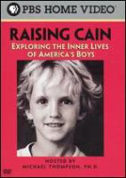 Cover image for Raising Cain [DVD] : exploring the inner lives of America's boys / produced and directed by Paul Stern ; written by Michael Thompson, Paul Stern, Craig Ginsberg ; produced by Powderhouse Productions in association with Oregon Public Broadcasting.
