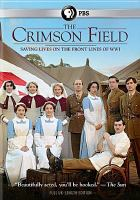 Cover image for The crimson field [DVD] / written by Sarah Phelps ; produced by Ann Tricklebank ; directed by David Evans, Richard Clark, Thaddeus O'Sullivan.