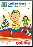 Cover image for Caillou goes for the gold [DVD].
