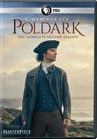 Cover image for Poldark. The complete second season [DVD] / written and created for television by Debbie Horsfield ; produced by Margaret Mitchell ; directed by Will Sinclair, Charles Palmer, and Richard Senior ; a Mammoth Screen production for BBC, co-produced with Masterpiece.