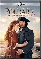 Cover image for Poldark. The complete third season [DVD] / written and created for television by Debbie Horsfield ; produced by Roopesh Parekh and Michael Ray ; directed by Joss Agnew and Stephen Woolfenden ; a Mammoth Screen production for BBC, co-produced with Masterpiece.