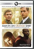 Cover image for Man in an orange shirt [DVD] / a production of Kudos and EndemolShineGroup ; written by Patrick Gale ; produced by Lisa Osborne ; directed by Michael Samuels.