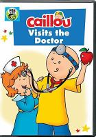 Cover image for Caillou visits the doctor [DVD] / producer, Larry Jacobs ; writer, Helene Desputeaux ; director, Nick Rijgersberg.
