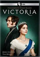 Cover image for Victoria. The complete third season [DVD] / a co-production of Mammoth Screen and Masterpiece for ITV ; created by Daisy Goodwin ; written by Daisy Goodwin, Guy Andrews, Ottilie Wilford ; produced by David Boulter ; directed by Geoffrey Sax, Chloë Thomas, Delyth Thomas.