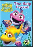 Cover image for Splash and Bubbles. The kelp forest [DVD]
