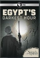 Cover image for Egypt's darkest hour [DVD] / Blakeway Productions Ltd and Thirteen Productions LLC for WNET in assocaition with Channel 5 Television and France Televisions.