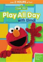 Cover image for Sesame Street. Play all day with Elmo [DVD] / director, Ken Diego ; producer, Melissa Dino [and three others] ; writers, Molly Boylan [and three others].