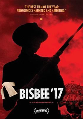 Cover image for Bisbee '17 : a story told in six chapters / Impact Partners presents ; a 4th Row Films production ; in association with Concordia Studio ; Artemis Rising Foundation ; and Doc Society Circle ; a film by Robert Greene ; directed by Robert Greene ; produced by Douglas Tirola, Susan Bedusa,  Bennett Elliott ; edited & written by Robert Greene.