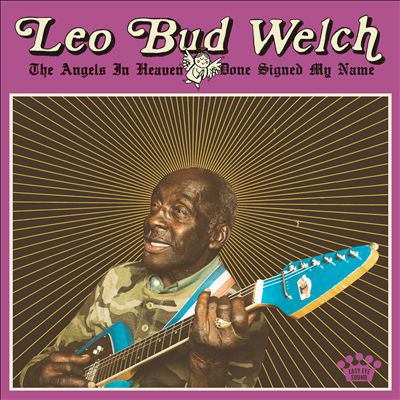 Cover image for The angels in heaven done signed my name [compact disc] / Leo Bud Welch.