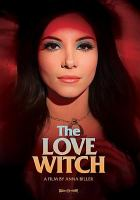 Cover image for The love witch [DVD] / written, produced and directed by Anna Biller ; Anna Biller Productions.