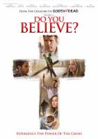 Cover image for Do you believe? [DVD] / Pure Flix presents ; a Pure Flix Production in association wtih 10 West Studios and Believe Entertainment ; produced by Michael Scott, David A. R. White, Russell Wolfe, Elizabeth Travis, Harold Cronk ; screenplay by Chuck Konzelman & Cary Solomon ; directed by Jonathan M. Gunn.