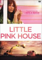 Cover image for Little pink house [DVD]/ Samuel Goldwyn Films and Korchula Productions in association with Brightlight Pictures present ; produced by Ted Balaker, Joel Soisson, Arielle Boisvert ; written and directed by Courtney Moorehead Baker.