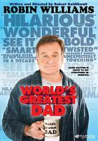 Cover image for World's greatest dad [DVD] / Magnolia Pictures and Darko Entertainment present ; a Process Production ; in association with Jerkschool Productions ; produced by Sean McKittrick, Richard Kelly ; produced by Tim Perell, Howard Gertler ; written and directed by Bobcat Goldthwait.