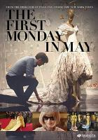 Cover image for The first Monday in May [DVD] / Relativity Studios & Planted Projects present ; in association with Condé Nast Entertainment, Sarah Arison Productions, Media Weaver Entertainment ; a Fabiola Beracasa Beckman production of an Andrew Rossi film ; directed by Andrew Rossi ; produced by Fabiola Beracasa Beckman, Sylvana Ward Durrett, Dawn Ostroff ; producers, Matthew Weaver, Skot Bright.