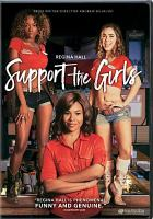 Cover image for Support the girls [DVD] / Magnolia Pictures and Burn Later Productions present a Houston King and Slater Films production; produced by Sam Slater, Houston King ; written and directed by Andrew Bujalski.