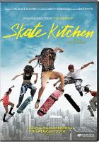Cover image for Skate kitchen [DVD] / Magnolia Pictures, Tango Entertainment, Bow and Arrow Entertaiment and RT Features present ; in association with Pulse Films and Kotva Filmswritten by Aslihan Unaldi, Crystal Moselle and Jennifer Silverman ;  produced by Lizzie Nastro, Izabella Tzenkova ; story by Crystal Moselle ; written by Aslihan Unaldi, Crystal Moselle and Jennifer Silverman ; directed by Crystal Moselle.