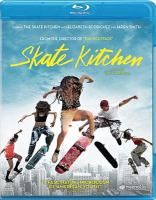 Cover image for Skate kitchen [blu-ray] / Magnolia Pictures, Tango Entertainment, Bow and Arrow Entertainment and RT Features ; director, Crystal Moselle ; producer, Frances Ha ; written by Aslihan Unaldi, Crystal Moselle, and Jennifer Silverman.