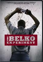 Cover image for The Belko experiment [DVD] / BH Tilt ; an Orion Pictures release ; Orion Pictures presents  a Troll Court Entertainment/Safran Company Production ; a Greg McLean film ; produced by Peter Safran, P.G.A. and James Gunn ; written by James Gunn ; directed by Greg McLean.