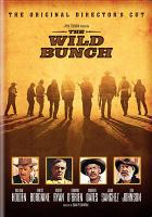 Cover image for The wild bunch [DVD] / Warner Bros. Pictures presents ; a Phil Feldman production ; producer, Phil Feldman ; screenplay by Walon Green and Sam Peckinpah ; directed by Sam Peckinpah.