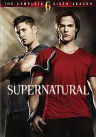 Cover image for Supernatural. The complete sixth season [DVD] / Warner Bros. ; writer, Eric Kripke.