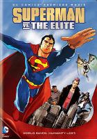 Cover image for Superman vs the Elite [DVD] / Warner Bros. Animation presents ; executive producers, Sam Register, Bruce Timm ; co-producer, Alan Burnett ; written by Joe Kelly ; directed by Michael Chang.