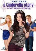 Cover image for A Cinderella story. Once upon a song [DVD] / Warner Premiere presents ; directed by Damon Santostefano ; written by Erik Patterson & Jessica Scott ; produced by Dylan Sellers.