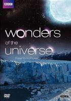 Cover image for Wonders of the universe [DVD] / executive producer, Jonathan Renouf ; series producer, James van der Pool ; BBC Productions ; a BBC/Discovery Channel/Science Channel co-production ; 2entertain.