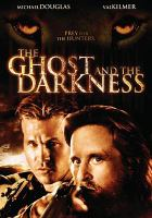 Cover image for The ghost and the darkness [DVD] / Constellation Films presents a Douglas/Reuther production ; a Stephen Hopkins film.