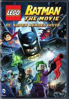 Cover image for LEGO Batman the movie. DC super heroes unite [DVD] / DC Comics, Animatron, Warner Premiere presents a TT Animation production ; produced by Jon Burton ; screenplay by David A. Goodman ; directed by Jon Burton.