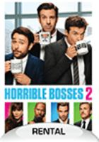 Cover image for Horrible bosses 2 [DVD] / New Line Cinema presents a Benderspink/Ratpac Entertainment production ; screenplay by Sean Anders & John Morris ; produced by Brett Ratner, Jay Stern, Chris Bender, John Rickard, John Morris ; directed by Sean Anders.